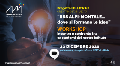 "Orientamento in uscita Follow up – Workshop ""IISS Alpi-Montale….dove si formano le idee"""