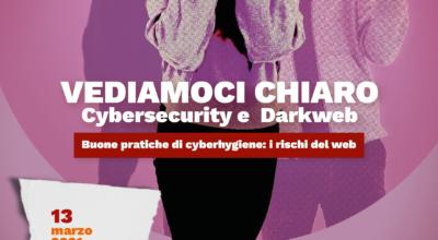 """""""VEDIAMOCI CHIARO"""": cybersecurity e  Darkweb Buone pratiche di cyberhygiene: i rischi del web"""